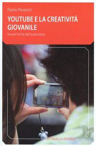 Libro YouTube e la creatività giovanile. Nuove forme dell'audiovisivo Paolo Peverini