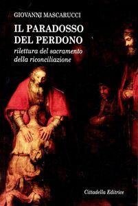 Libro Il paradosso del perdono. Rilettura del sacramento della Riconciliazione Giovanni Mascarucci