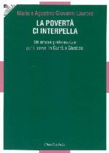 Libro La povertà ci interpella. Un amore preferenziale per i poveri in carità e giustizia Mario Laurora , Agostino G. Laurora