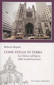 Foto Cover di Come stelle in terra. La Chiesa nell'epoca della secolarizzazione, Libro di Roberto Repole, edito da Cittadella