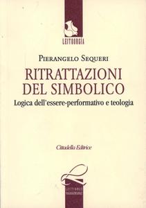 Libro Ritrattazioni del simbolico. Logica dell'essere performativo e teologia Pierangelo Sequeri