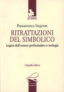 Ritrattazioni del simbolico. Logica dellessere performativo e teologia.pdf