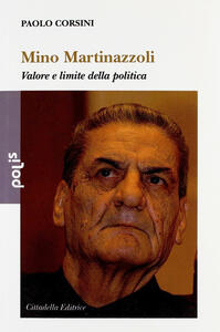Mino Martinazzoli. Valore e limite della politica - Paolo Corsini - copertina