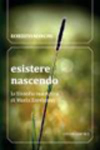 Libro Esistere nascendo. La filosofia maieutica di María Zambrano Roberto Mancini
