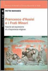 Francesco di Assisi e i Frati Minori. Nascita ed espansione di un'esperienza religiosa