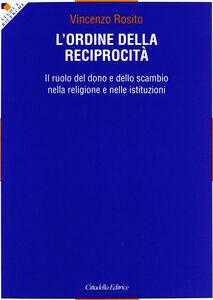 L' ordine della reciprocità. Il ruolo del dono e dello scambio nella religione e nelle istituzioni