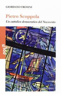 Foto Cover di Pietro Scoppola. Un cattolico democratico del Novecento, Libro di Giordano Frosini, edito da Cittadella