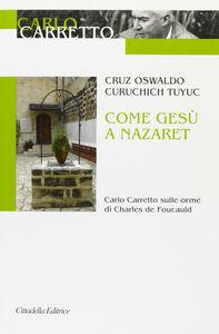 Come Gesù a Nazaret. Carlo Carretto sulle orme di Charles de Foucauld