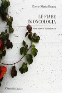 Libro Le fiabe in oncologia. Una nuova esperienza Maria Bratta Rocca