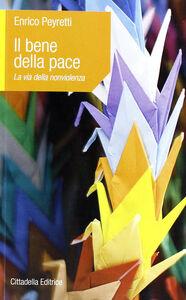 Foto Cover di Il bene della pace. La via della nonviolenza, Libro di Enrico Peyretti, edito da Cittadella