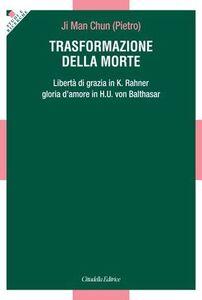 Libro Trasformazione della morte. Libertà di grazia in K. Rahner. Gloria d'amore in H. U. von Balthasar Pietro Ji Man Chun