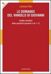 Le domande del Vangelo di Giovanni. Analisi narrativa delle questioni presenti in Gv 1-12