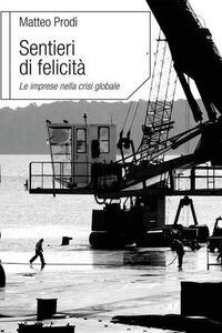 Foto Cover di Sentieri di felicità. Le imprese nella crisi globale, Libro di Matteo Prodi, edito da Cittadella