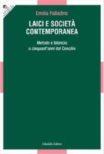 Libro Laici e società contemporanea. Metodo e bilancio a cinquant'anni dal Vaticano II Emilia Palladino