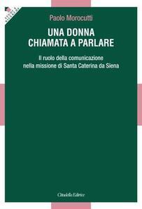 Una donna chiamata a parlare. Il ruolo della comunicazione nella missione di santa Caterina da Siena