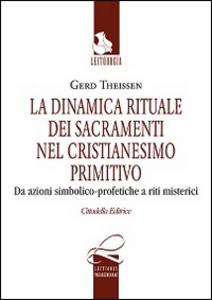 Libro La dinamica rituale nei sacramenti del cristianesimo primitivo. Da azioni simbolico-profetiche a riti misterici Gerd Theissen