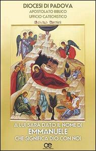 A lui sarà dato il nome di Emmanuele, che significa Dio con noi. Sussidi per gli animatori dei centri d'ascolto