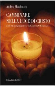 Camminare nella luce di Cristo. Fede ed evangelizzazione in Charles de Foucauld