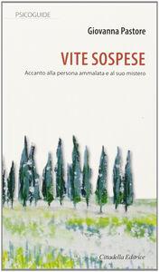 Foto Cover di Vite sospese accanto alla persona ammalata e al suo mistero, Libro di Giovanna Pastore, edito da Cittadella