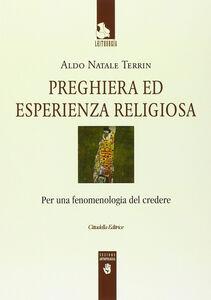 Foto Cover di Preghiera ed esperienza religiosa. Per una fenomenologia del credere, Libro di Aldo N. Terrin, edito da Cittadella