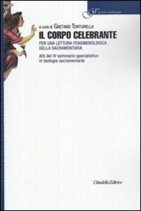 Foto Cover di Il corpo celebrante. Per una lettura fenomenologica della sacramentaria, Libro di Gaetano Tortorella, edito da Cittadella