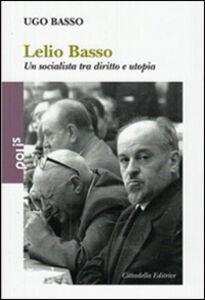 Lelio Basso. Un socialista tra diritto e utopia