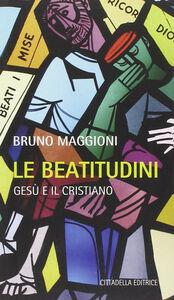 Libro Beatitudini. Gesù e il cristiano Bruno Maggioni
