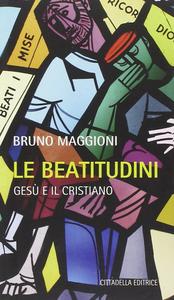 Libro Le Beatitudini. Gesù e il cristiano Bruno Maggioni