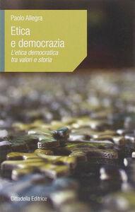 Libro Etica e democrazia. L'etica democratica tra valori e storia Paolo Allegra