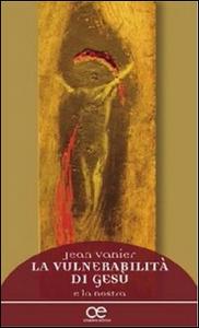 Libro La vulnerabilità di Gesù e la nostra Jean Vanier
