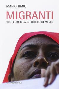 Foto Cover di Migranti. Volti e storie dalle periferie del mondo, Libro di Mario Timio, edito da Cittadella