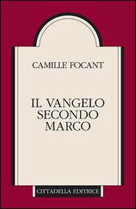 Libro Il Vangelo secondo Marco Camille Focant