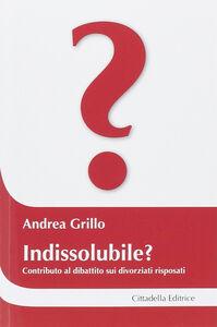 Libro Indissolubile? Contributo al dibattito sui divorziati risposati Andrea Grillo