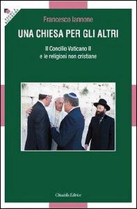 Libro Una Chiesa per gli altri. Il Concilio Vaticano II e le religioni non cristiane Francesco Iannone