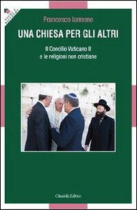 Una Chiesa per gli altri. Il Concilio Vaticano II e le religioni non cristiane