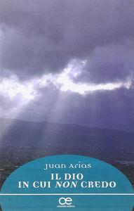 Libro Il Dio in cui non credo Juan Arias
