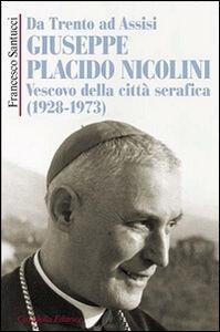 Libro Da Trento ad Assisi Giuseppe Placido Nicolini vescovo della città serafica (1928-1973) Francesco Santucci
