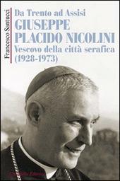 Da Trento ad Assisi Giuseppe Placido Nicolini vescovo della città serafica (1928-1973)