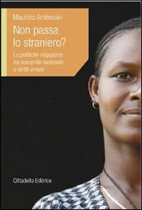 Libro Non passa lo straniero? Le politiche migratorie tra sovranità nazionale e diritti umani Maurizio Ambrosini