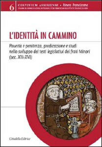 Libro L' identità in cammino. Povertà e penitenza, predicazione e studi nello sviluppo dei testi legislativi dei frati Minori (secoli XIII-XVI)