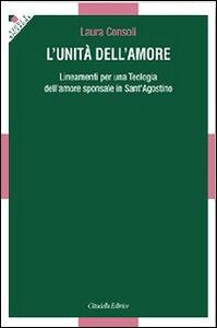 Foto Cover di L' unità dell'amore. Lineamenti per una teologia dell'amore sponsale in sant'Agostino, Libro di Laura Consoli, edito da Cittadella