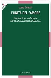 L' unità dell'amore. Lineamenti per una teologia dell'amore sponsale in sant'Agostino