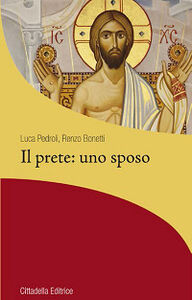Libro Il prete: uno sposo Luca Pedroli , Renzo Bonetti