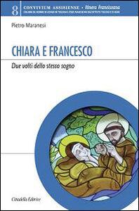 Libro Chiara e Francesco. Due volti dello stesso sogno Pietro Maranesi