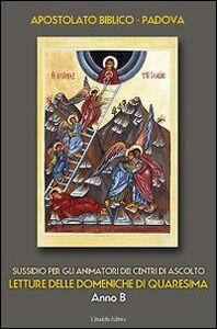 Libro Letture delle domeniche di Quaresima - Anno B. Sussidio per gli animatori dei Centri di ascolto