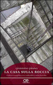 Libro La casa sulla roccia. L'etica evangelica tra radicalità e misericordia Giannino Piana