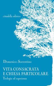Foto Cover di Vita consacrata e Chiesa particolare. Teologia ed esperienza, Libro di Domenico Sorrentino, edito da Cittadella