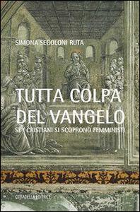 Libro Tutta colpa del Vangelo. Se i cristiani si scoprono femministi Simona Segoloni Ruta