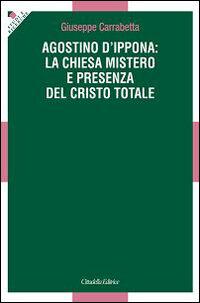 Agostino d'Ippona: la Chiesa mistero e presenza del Cristo totale