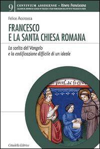 Francesco e la Santa Chiesa Romana. La scelta del Vangelo e la codificazione difficile di un ideale